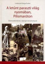A letünt paraszti világ nyomában, Pilismaróton