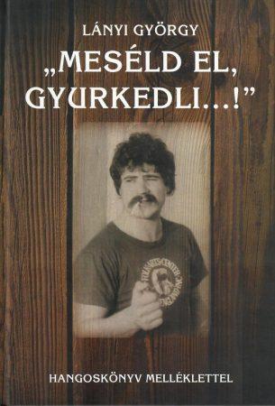 Meséld el Gyurkedli...