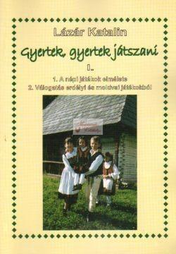 Gyertek, gyertek játszani I. erdélyi és moldvai játékok