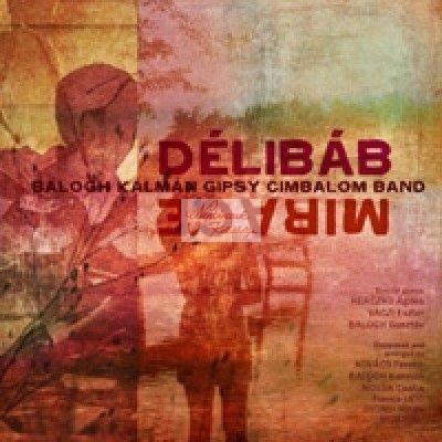 cd Balogh Kálmán és a Gipsy Cimbalom Band: Délibáb